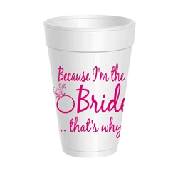 Because I'm the Bride Styrofoam Cups